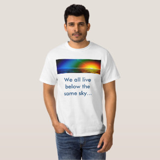 We all live below the same sky... T-Shirt