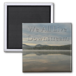 We All Live Downstream Magnet