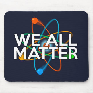 WE ALL MATTER MOUSE PAD