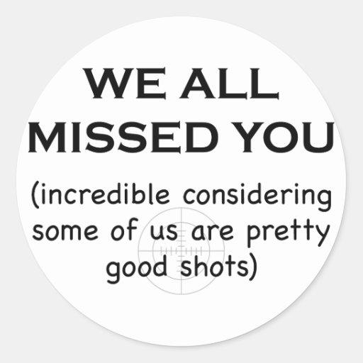 We all missed you round sticker