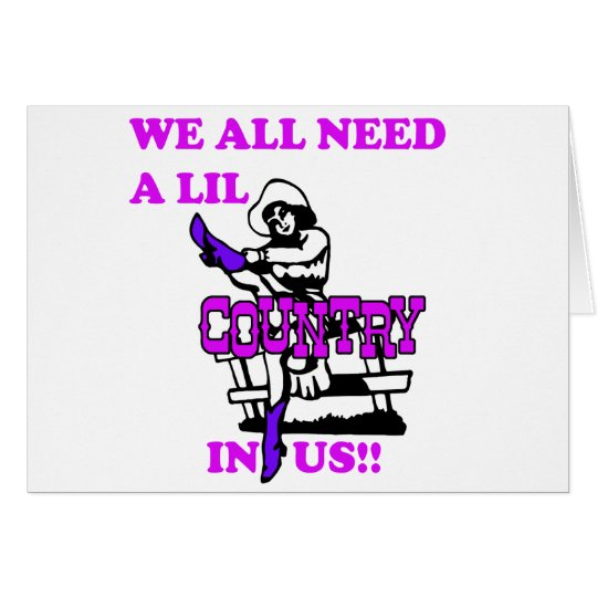 We All Need A Lil Country In Us Card