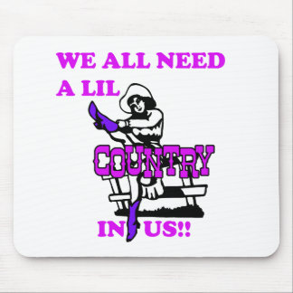 We All Need A Lil Country In Us Mouse Pad