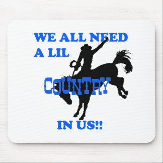 We All Need A Lil Country Mouse Pad