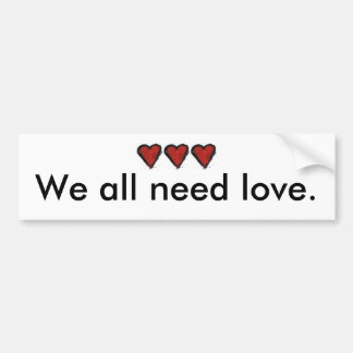 We All Need Love Car Bumper Sticker