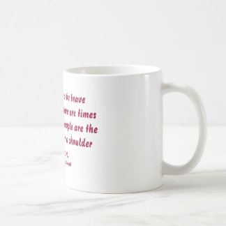 We all strive to be bravein this life,but there... coffee mug