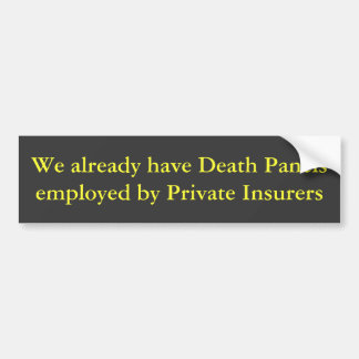 We already have Death Panels employed by Privat... Car Bumper Sticker