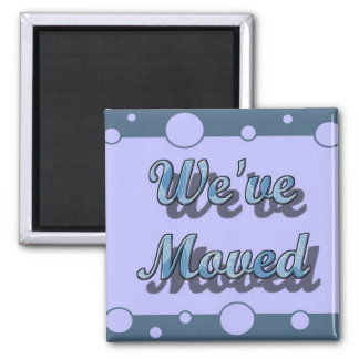We've Moved 2 Inch Square Magnet