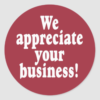 We Appreciate Your Business Classic Round Sticker