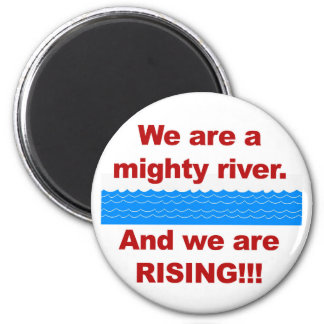We Are a Mighty River and We Are Rising Magnet