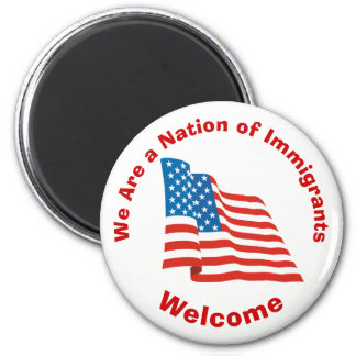 We Are a Nation of Immigrants - Welcome Magnet