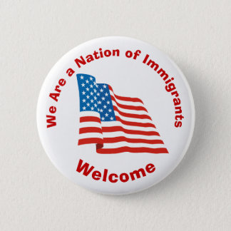 We Are a Nation of Immigrants - Welcome Pinback Button