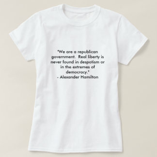 """We are a republican government.  Real liberty ... T-Shirt"