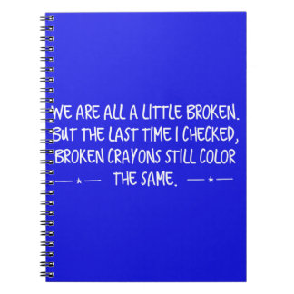 WE ARE ALL A LITTLE BROKEN CRAYONS STILL WRITE COL NOTEBOOK