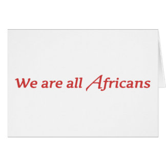 We are all Africans Card