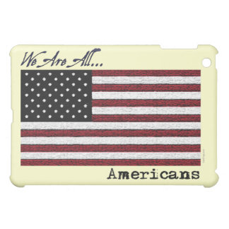 We Are ALL Americans  Cover For The iPad Mini