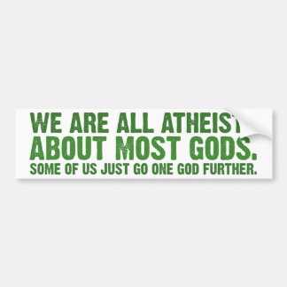 We are all atheists about most gods... bumper sticker