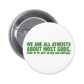 We are all atheists about most gods... pinback button