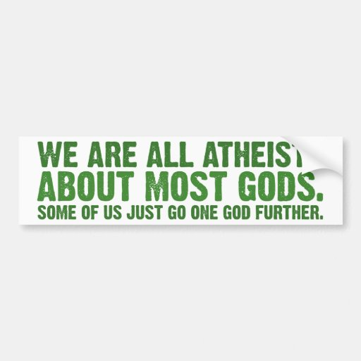 We are all atheists about most gods car bumper sticker