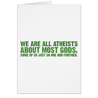 We are all atheists about most gods card