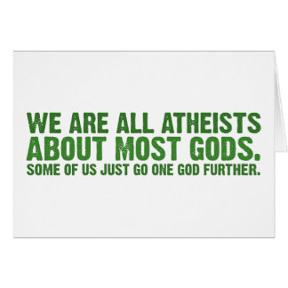 We are all atheists about most gods greeting card