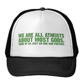 We are all atheists about most gods... trucker hats