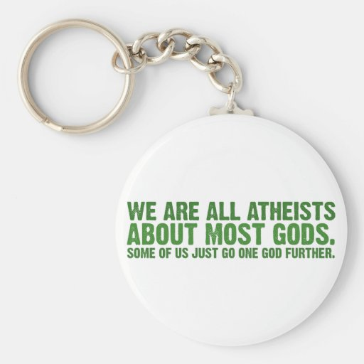 We are all atheists about most gods key chains