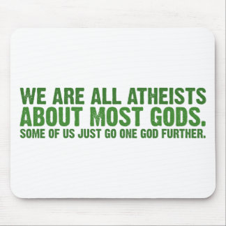 We are all atheists about most gods... mousepads