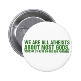 We are all atheists about most gods pinback button
