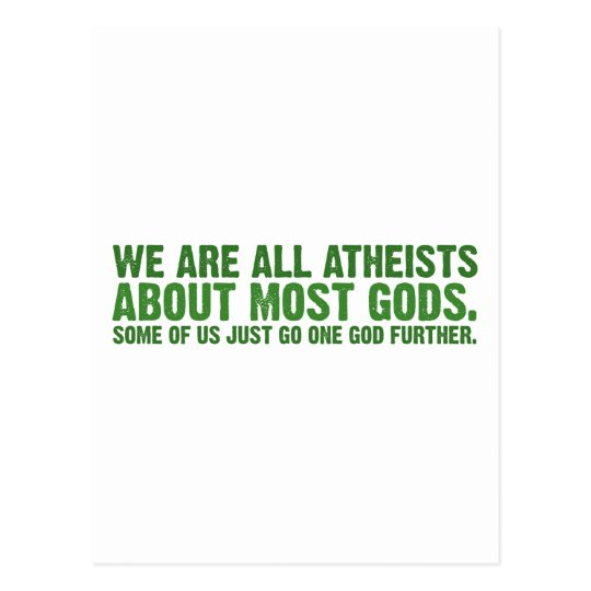 We are all atheists about most gods... postcard