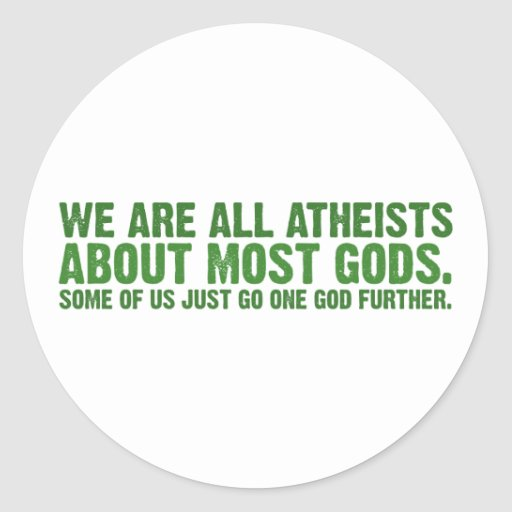 We are all atheists about most gods... sticker