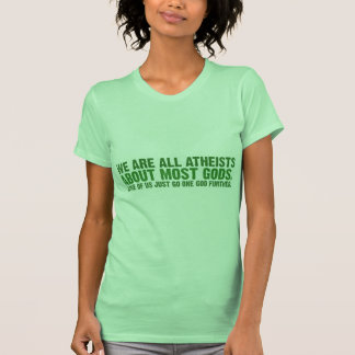We are all atheists about most gods... t-shirts