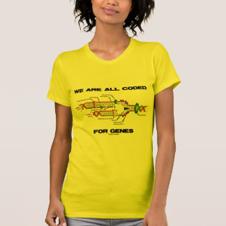 We Are All Coded For Genes (DNA Replication) Tshirt