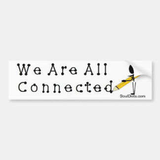 We are all connected bumper stickers