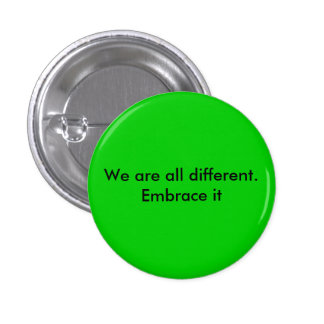 We are all different.  Embrace it Pinback Button