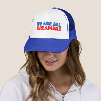We are all Dreamers Immigration Politics Trucker Hat