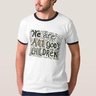 We Are All God;s Children T-Shirt