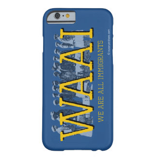 We Are All Immigrants Barely There iPhone 6 Case