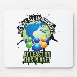 We are all immigrants mouse pads