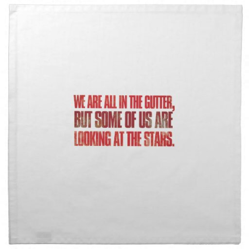 We are all in the gutter, but some of us are ... napkin