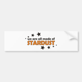 We Are All Made Of Stardust Bumper Stickers