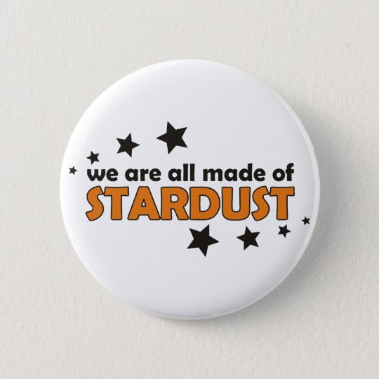 We Are All Made Of Stardust Button