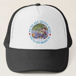 We Are All Quite Mad, You'll Fit Right In! Trucker Hat