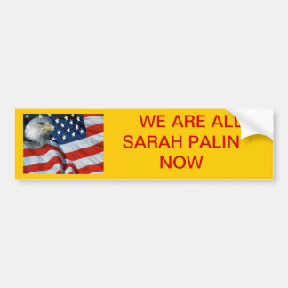 WE ARE ALL SARAH PALIN NOW BUMPER STICKER