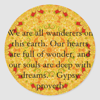We are all wanderers on this earth....GYPSY QUOTE Classic Round Sticker