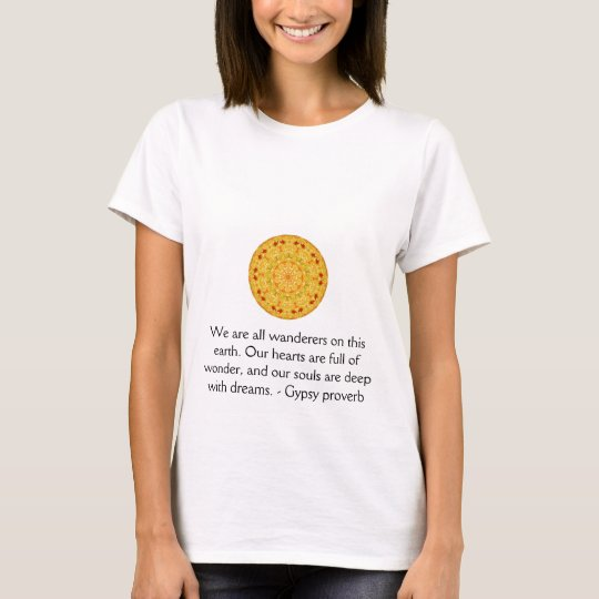 We are all wanderers on this earth....GYPSY QUOTE T-Shirt