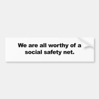 We are all worthy of a social safety net bumper sticker