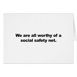 We are all worthy of a social safety net card