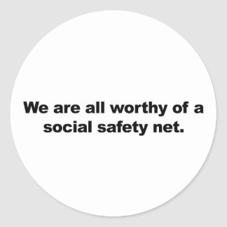 We are all worthy of a social safety net classic round sticker