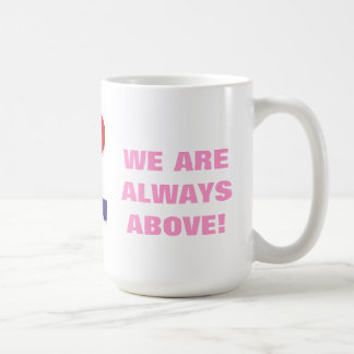 WE ARE ALWAYS ABOVE! COFFEE MUGS