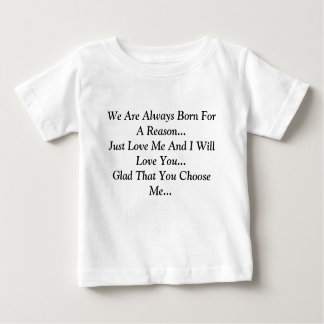 We Are Always Born For A Reason...Just Love Me ... Shirts